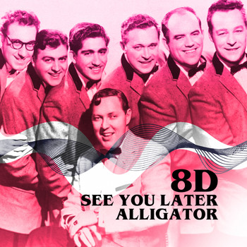 Bill Haley & His Comets - See You Later Alligator (8D)