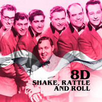 Bill Haley & His Comets - Shake Rattle & Roll (8D)