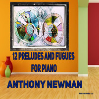 Anthony Newman - Twelve Preludes and Fugues for Piano (Explicit)