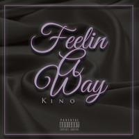 Kino - Feelin a Way (Explicit)
