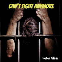 Peter Glass - Can't Fight Anymore