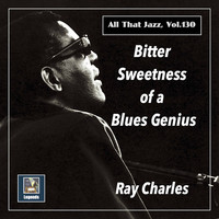 Ray Charles - Bitter Sweetness of a  Blues Genius (The 2020 Remasters)