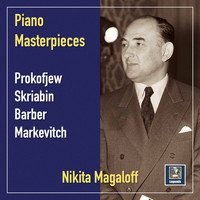 Nikita Magaloff - Prokofiev, Scriabin, Barber & Markevitch: Piano Works