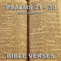 Bible Verses - Holy Bible N.I.V. Psalms 21 - 30