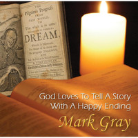 Mark Gray - God Loves to Tell a Story With a Happy Ending