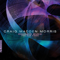 Various Artists - Craig Madden Morris: Chamber Music for Our Times