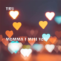 Tru - Momma I Miss You (Explicit)