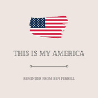 Ben Ferrell - This Is My America