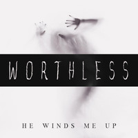 He Winds Me Up - Worthless (Explicit)