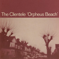 The Clientele - Orpheus Beach