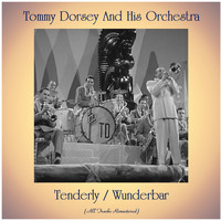 Tommy Dorsey and His Orchestra - Tenderly / Wunderbar (Remastered 2020)