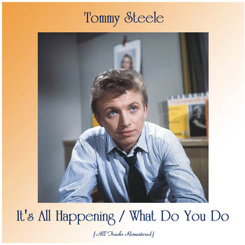 Tommy Steele - It's All Happening / What Do You Do (Remastered 2020)