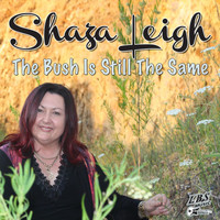 Shaza Leigh - The Bush Is Still the Same
