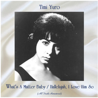 Timi Yuro - What's A Matter Baby / Hallelujah, I Love Him So (Remastered 2020)