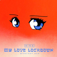 Sina - My Love Lockdown (Midnight Sun)