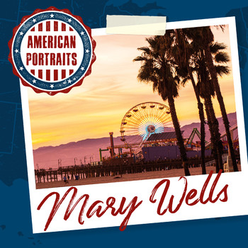 Mary Wells - American Portraits: Mary Wells