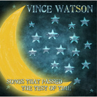 Vince Watson - Songs That Passed the Test of Time