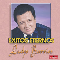 Lucho Barrios - Exitos Eternos