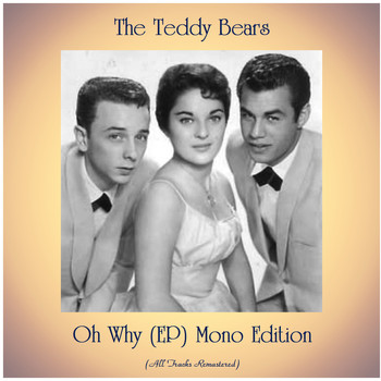 The Teddy Bears - Oh Why (EP) Mono Edition (All Tracks Remastered)