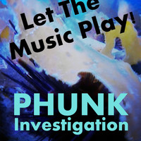 Phunk Investigation - Let The Music Play!