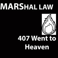 407 Went To Heaven - Marshal Law (Explicit)
