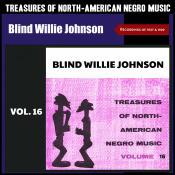 Blind Willie Johnson - Treasures of North-American Negro Music, Vol. 16 (Recordings of 1927 & 1929 [Explicit])