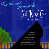 "Nat ""King"" Cole - Penthouse Serenade"