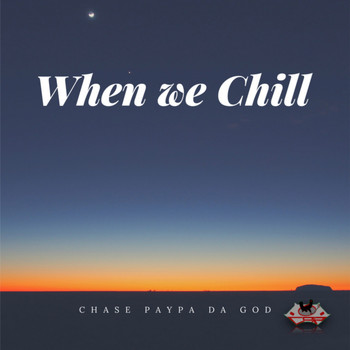 Chase Paypa Da God - When We Chill (Explicit)