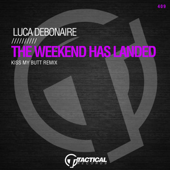 Luca Debonaire - The Weekend Has Landed (Kiss My Butt Remix)