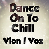 Vion I Vox / - Dance On To Chill