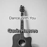 Gavin Reeves / - Dance With You