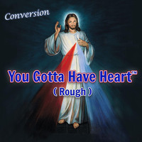 Conversion - You Gotta Have Heart (Rough)