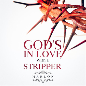 Harlon - God's in Love with a Stripper