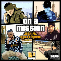 Josh - On a Mission (feat. Ryan Finesse) (Explicit)