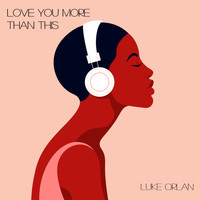 Luke Orlan - Love You More Than This