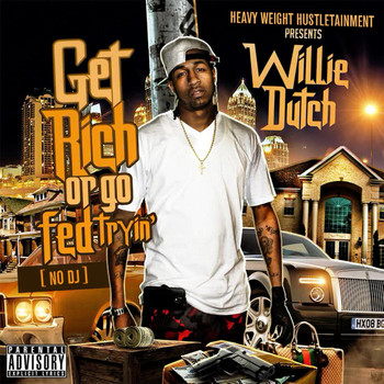 Willie Dutch - Get Rich or Go Fed Tryin' (No DJ) (Explicit)