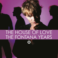 The House Of Love - The Fontana Years