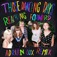 Those Dancing Days - Reaching Forward (Adrian Lux Remix)