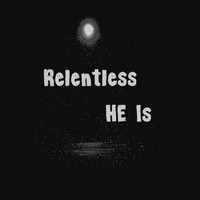 He Is - Relentless