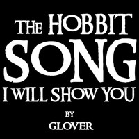 Glover - The Hobbit Song (I Will Show You)