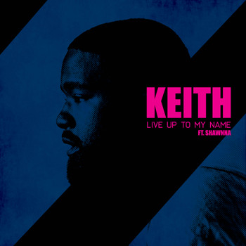 Keith - Live up to my name (feat. Shawnna) (Explicit)
