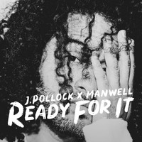 J.Pollock, Manwell - Ready for It