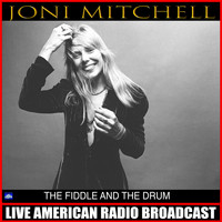 Joni Mitchell - The Fiddle And The Drum (Live)