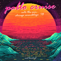 Pablo Cruise - Into The Sun (Chicago Soundstage '78 Remastered)