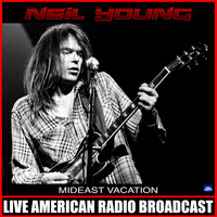 Neil Young - Mideast Vacation (Live)