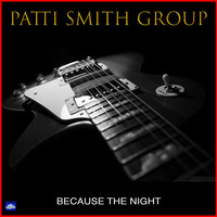 Patti Smith Group - Because the Night (Live)