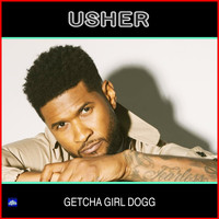 Usher - Getcha Girl Dogg (Explicit)