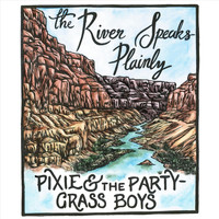 Pixie and The Partygrass Boys - The River Speaks Plainly