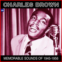 Charles Brown - Memorable Sounds of 1945 to 1950