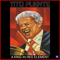 Tito Puente - A King In His Element
